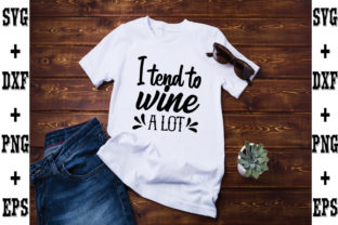 Print on Demand: I Tend to Wine a Lot Graphic Crafts By svgbundle