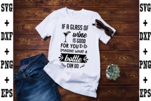 Print on Demand: If a Glass of Wine is Good for You, Imag Graphic Crafts By svgbundle