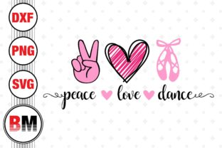 Peace Love Dance Graphic Crafts By BMDesign