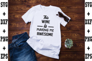 Print on Demand: This Wine is Making Me Awesome Graphic Crafts By svgbundle