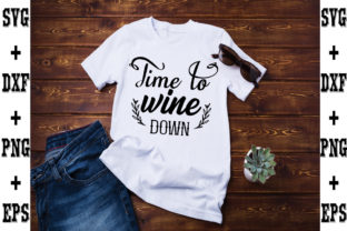 Print on Demand: Time to Wine Down Graphic Crafts By svgbundle