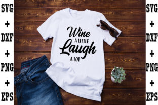 Print on Demand: Wine a Little Laugh a Lot Graphic Crafts By svgbundle
