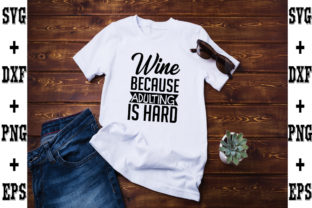 Print on Demand: Wine Because Adulting is Hard Graphic Crafts By svgbundle