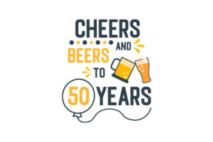 Cheers and Beers to 50 Years Birthday Craft Cut File By Creative Fabrica Crafts