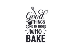 Good Things Come to Those Who Bake Quotes Craft Cut File By Creative Fabrica Crafts