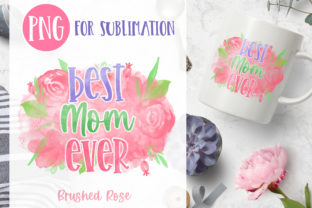 Best Mom Ever Sublimation| Mother's Day Graphic Illustrations By Brushed Rose