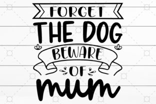 Forget the Dog Beware of Mum Graphic Print Templates By NKArtStudio