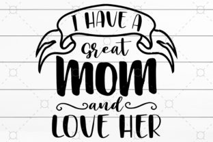 I Have a Great Mom and Love Her Graphic Print Templates By NKArtStudio