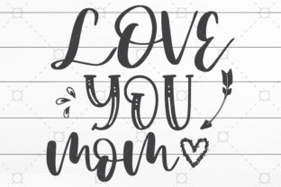 Love You Mom Graphic Print Templates By NKArtStudio