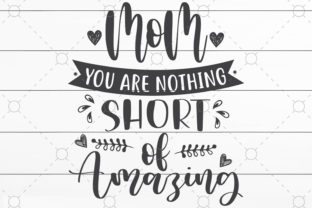 Mom You Are Nothing Short of Amazing Graphic Print Templates By NKArtStudio
