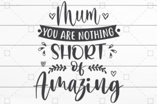 Mum You Are Nothing Short of Amazing Graphic Print Templates By NKArtStudio