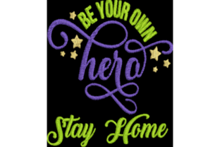 Be Your Own Hero Stay Home Awareness & Inspiration Embroidery Design By Wingsical Whims Designs