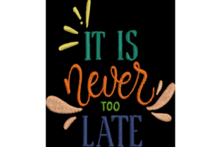 It is Never Too Late Inspirational Embroidery Design By Wingsical Whims Designs