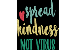 Spread Kindness Not Virus Awareness Embroidery Design By Wingsical Whims Designs