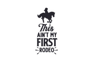 This Ain't My First Rodeo Cowgirl Craft Cut File By Creative Fabrica Crafts