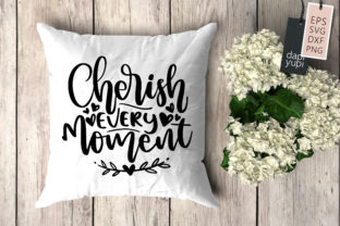 Print on Demand: Cherish Every Moment, Pillow Quotes SVG Graphic Crafts By dapiyupi