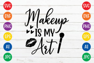 Makeup is My Art Graphic Crafts By ismetarabd