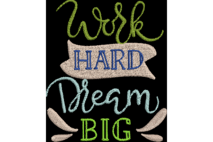 Work Hard Dream Big Inspirational Embroidery Design By Wingsical Whims Designs