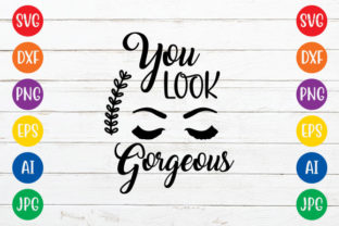 You Look Gorgeous Graphic Crafts By ismetarabd