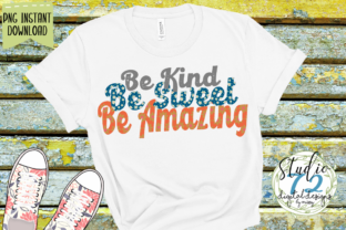 Be Kind Be Sweet Be Amazing Sublimation Graphic Illustrations By studio72designs