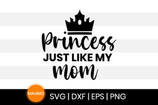 Print on Demand: Princess Just Like My Mom Svg Quote Graphic Print Templates By Maumo Designs