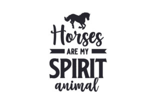Horses Are My Spirit Animal Horse & Equestrian Craft Cut File By Creative Fabrica Crafts