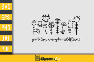 Print on Demand: You Belong Among the Wildflowers Graphic Print Templates By Silhouettefile