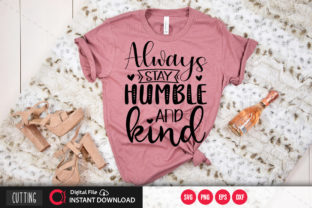 Print on Demand: Always Stay Humble and Kind Svg Graphic Crafts By PrintableSvg