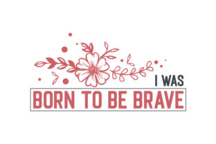 I Was Born to Be Brave Quotes Craft Cut File By Creative Fabrica Crafts