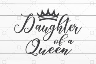 Daughter is a Queen Graphic Print Templates By NKArtStudio