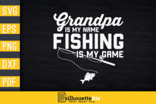 Print on Demand: Grandpa is My Name & Fishing is Game Graphic Print Templates By Silhouettefile