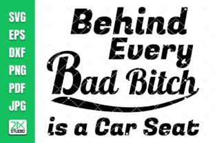 Behind Every Bad Bit*h is a Car Seat Graphic Crafts By 21XSTUDIO