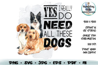 Print on Demand: Yes I Really Do Need All These Dogs Graphic Crafts By RamblingBoho