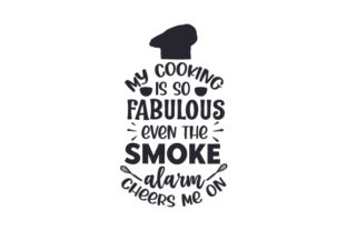 MY COOKING is so FABULOUS EVEN the SMOKE ALARM CHEERS ME on! Küche Plotterdatei von Creative Fabrica Crafts