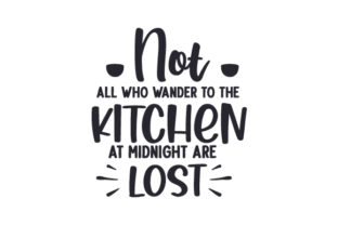 Not All Who Wander to the Kitchen at Midnight Are Lost Kitchen Craft Cut File By Creative Fabrica Crafts