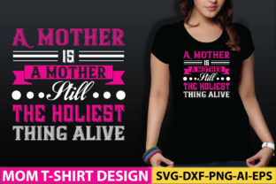 A Mother is a Mother Still, the Holiest Graphic Graphic Templates By craftstore
