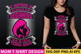 A Mother is Always the Beginning. She is Graphic Graphic Templates By craftstore