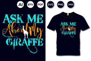 Ask Me About My Giraffe T-shirt Design Graphic Print Templates By aroy00225