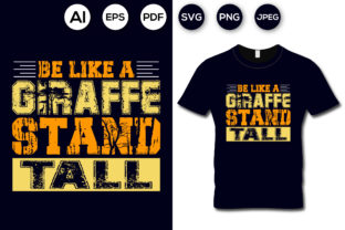 Be Like a Giraffe Stand Tall T-shirt Graphic Print Templates By aroy00225
