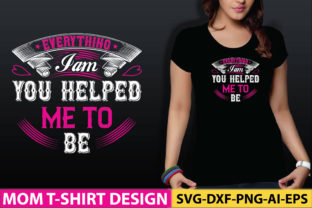 Everything I Am, You Helped Me to Be Graphic Graphic Templates By craftstore