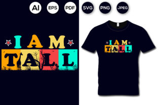I Am Tall T-shirt Design Graphic Print Templates By aroy00225