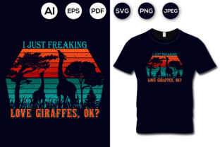 I Just Freaking Love Giraffes T-shirt Graphic Print Templates By aroy00225