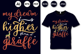 My Dream is Higher Than a Giraffe Shirt Graphic Print Templates By aroy00225