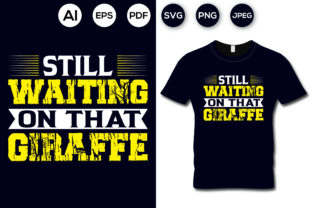 Still Waiting on That Giraffe T-shirt Graphic Print Templates By aroy00225