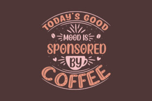 Print on Demand: Today's Good Mood is Sponsored by Coffee Graphic Crafts By Netart