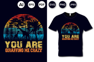 You Are Giraffing Me Crazy T-shirt Graphic Print Templates By aroy00225