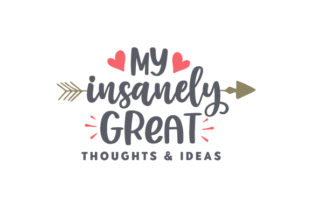 My Insanely Great Thoughts & Ideas Quotes Craft Cut File By Creative Fabrica Crafts