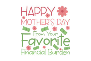 Happy Mother's Day from Your Favorite Financial Burden Mother's Day Craft Cut File By Creative Fabrica Crafts