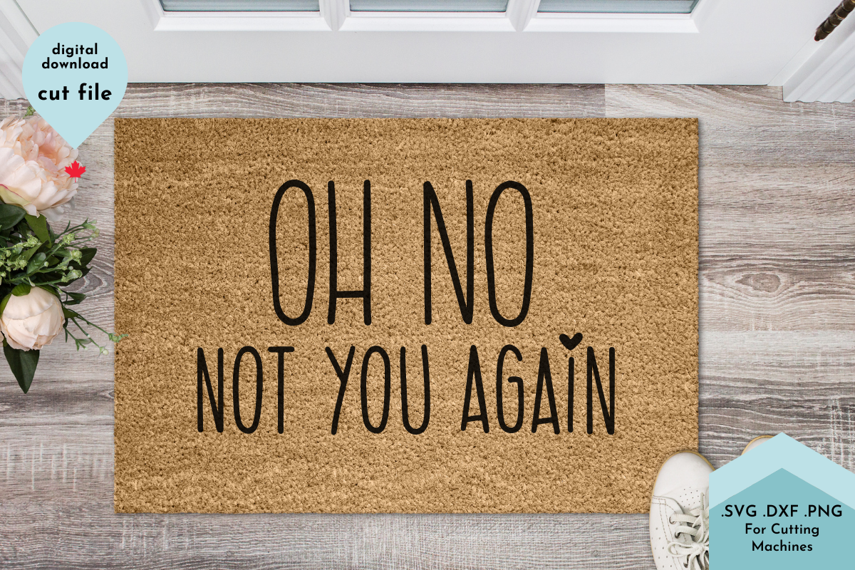 Funny Doormat Oh No Not You Again SVG File