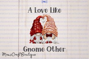 Love Like Gnome Other Sublimation ValDay Graphic Illustrations By designermomscraftboutique